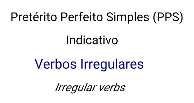 Pretérito Perfeito Simples (PPS) – Verbos Irregulares | Past tense – Irregular Verbs